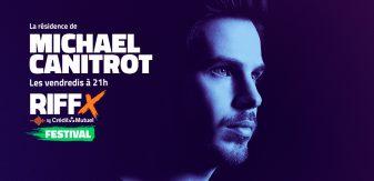 Michaël Canitrot s'installe sur RIFFX en 2021 : le DJ en résidence tous les vendredis sur Radio RIFFX FESTIVAL